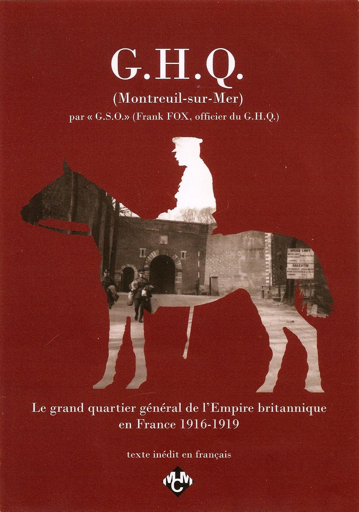 G.H.Q. – Le grande quartier général de l´Empire britannique en France 1916-1919